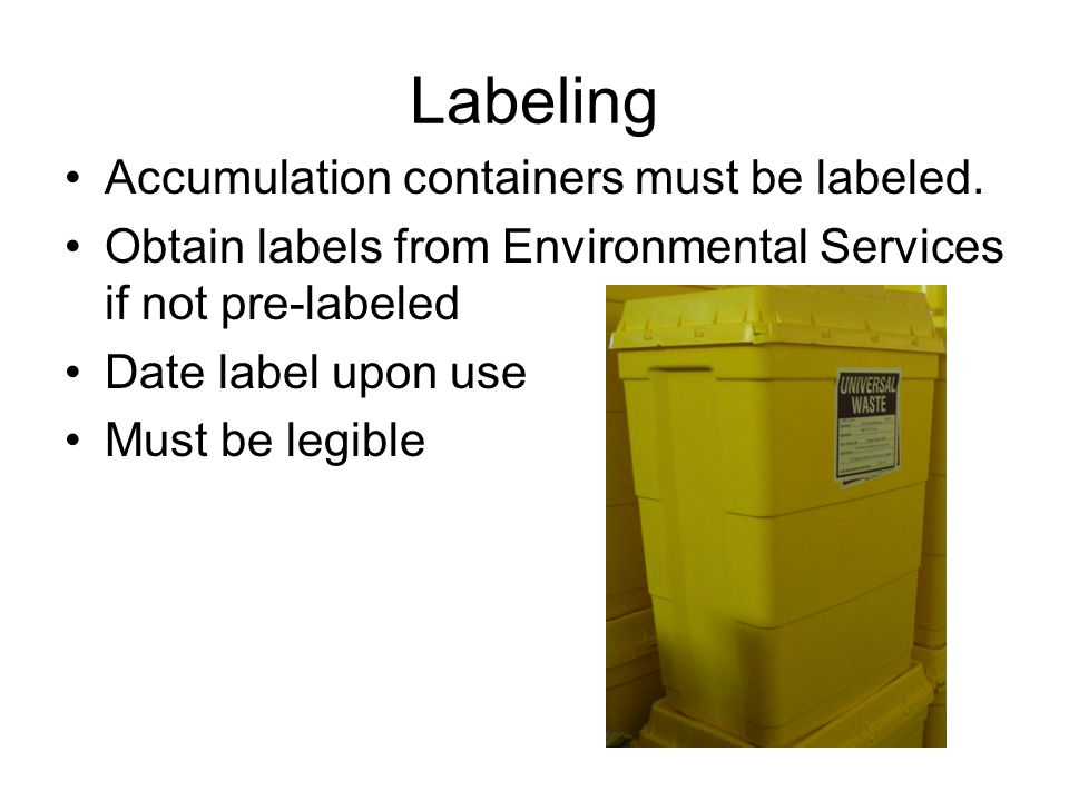 Labeling Accumulation containers must be labeled.