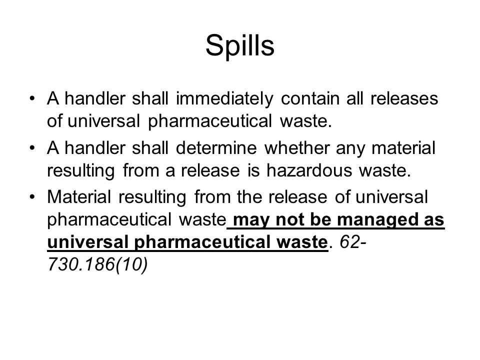 Spills A handler shall immediately contain all releases of universal pharmaceutical waste.