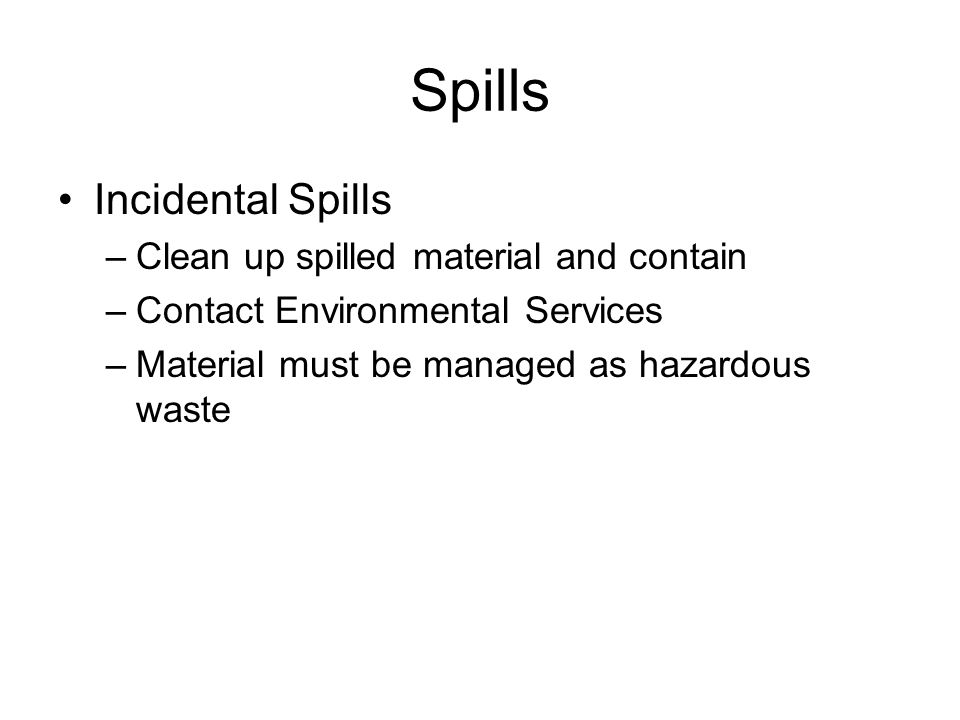 Spills Incidental Spills Clean up spilled material and contain