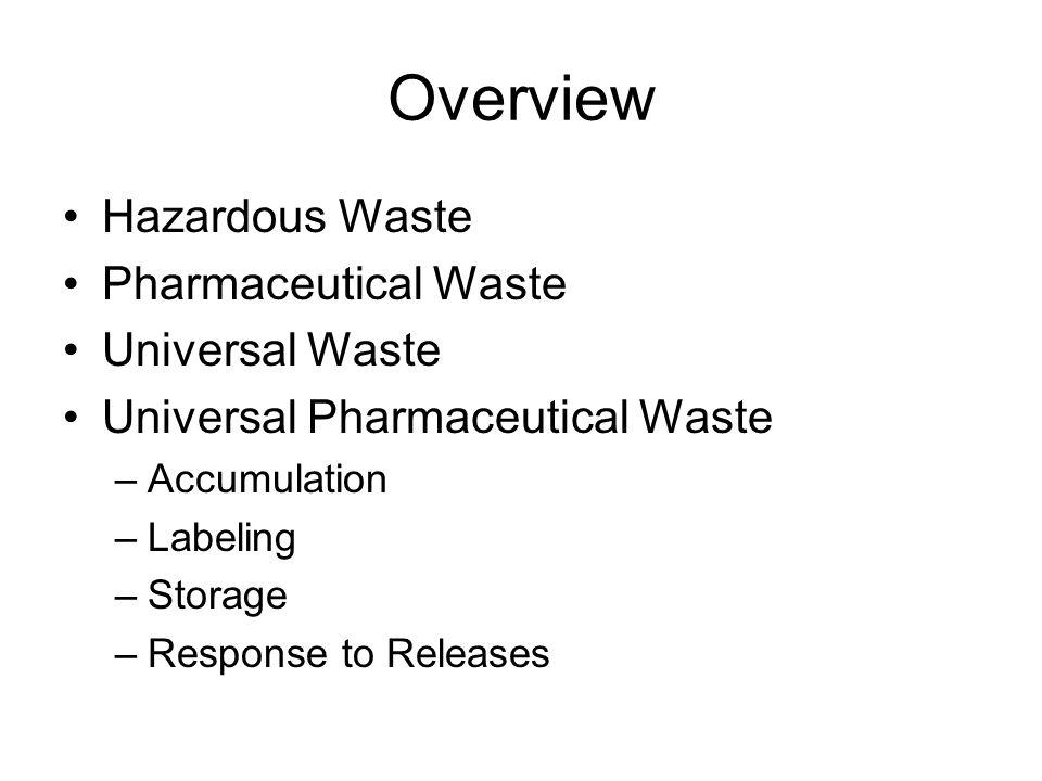 Overview Hazardous Waste Pharmaceutical Waste Universal Waste