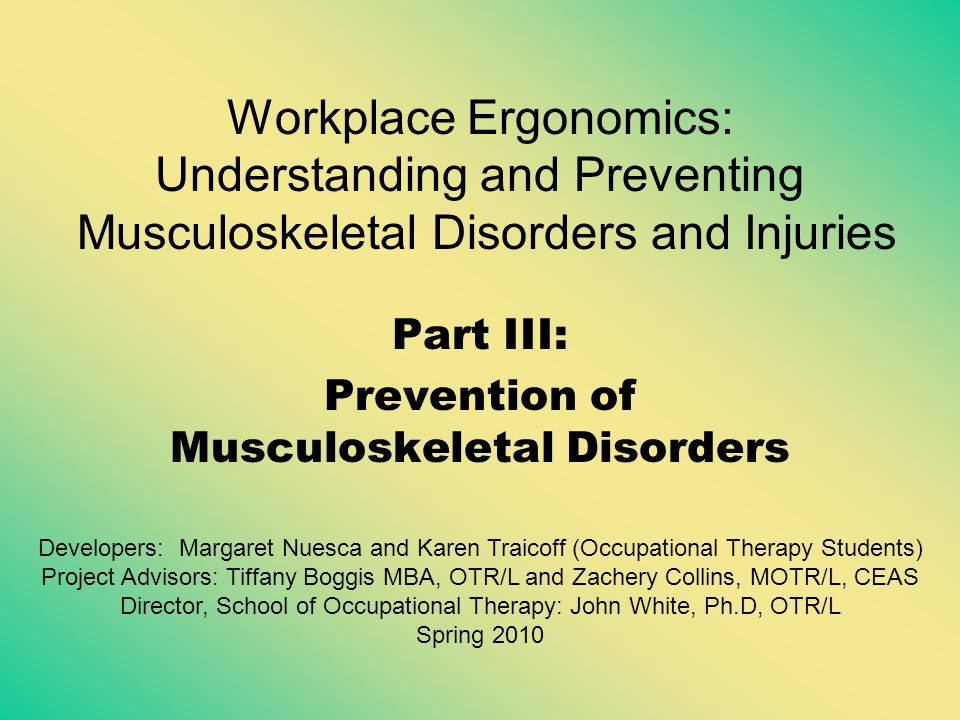 prevention of workplace musculoskeletal disorders Abstract : many construction work tasks are physically very strenuous, and the  incidence of work-related muscu- loskeletal disorders (wmsds) among.