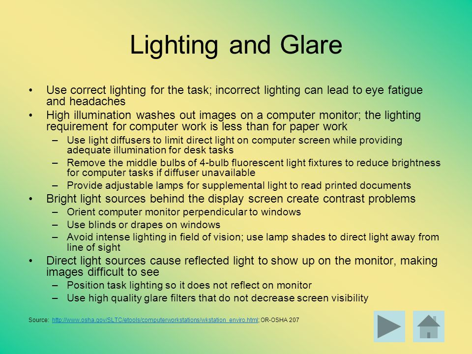 Lighting and Glare Use correct lighting for the task; incorrect lighting can lead to eye fatigue and headaches.