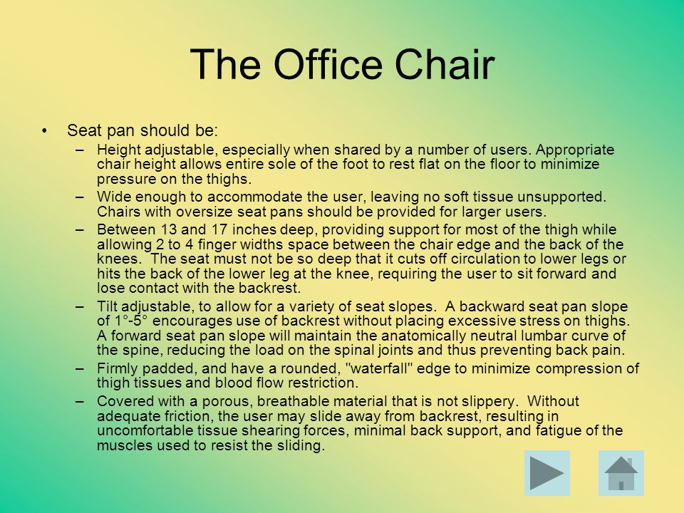 The Office Chair Seat pan should be: