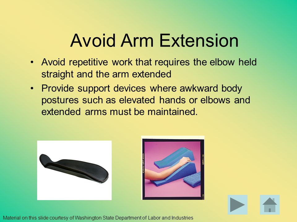Avoid Arm Extension Avoid repetitive work that requires the elbow held straight and the arm extended.