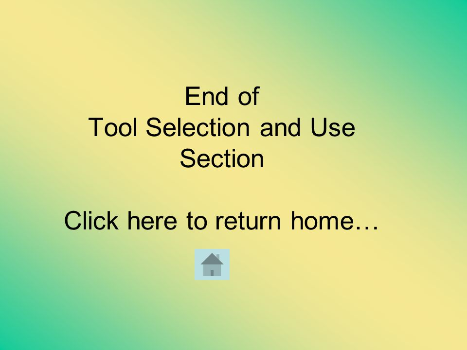 End of Tool Selection and Use Section Click here to return home…
