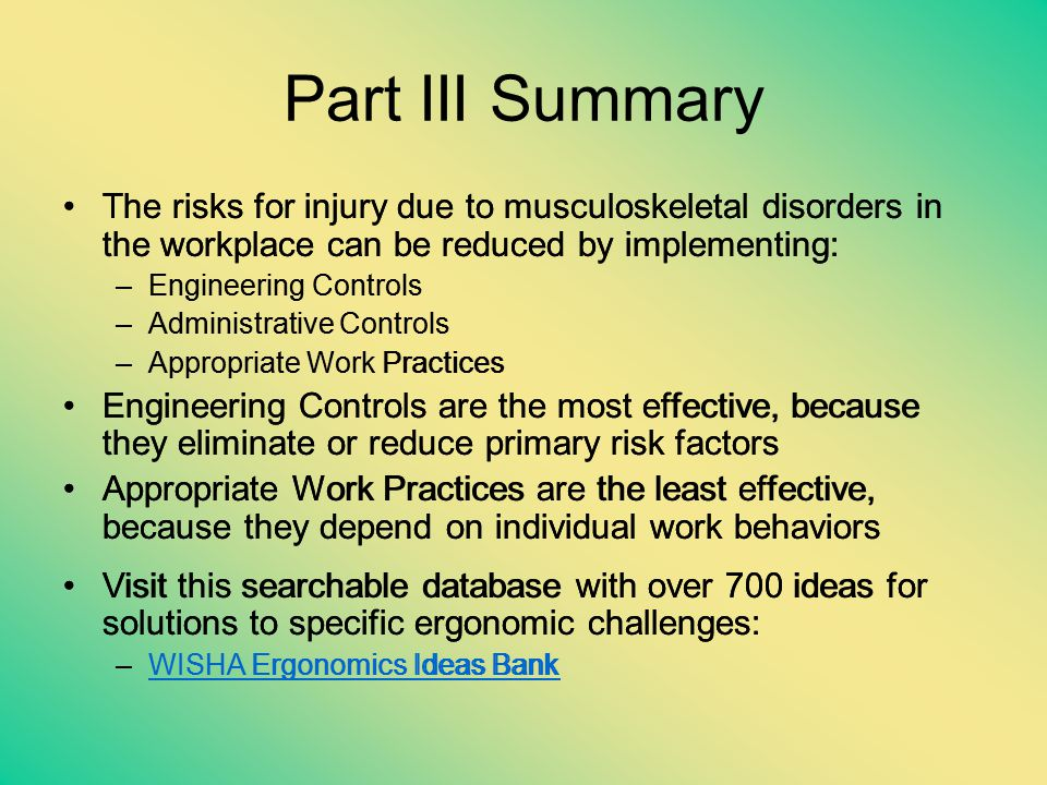 Part III Summary The risks for injury due to musculoskeletal disorders in the workplace can be reduced by implementing: