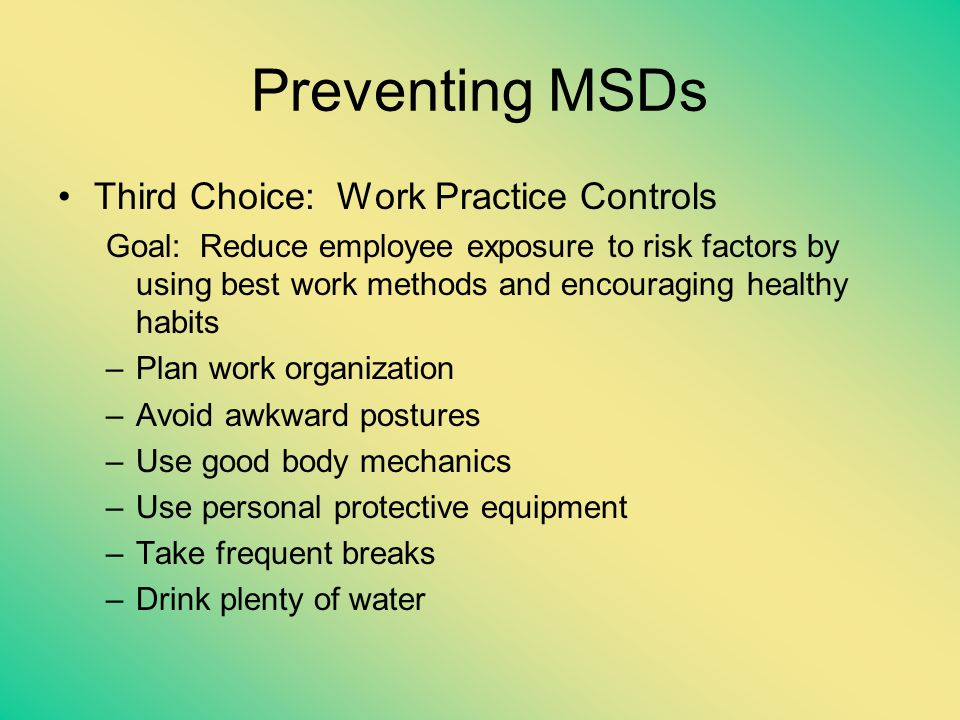 Preventing MSDs Third Choice: Work Practice Controls