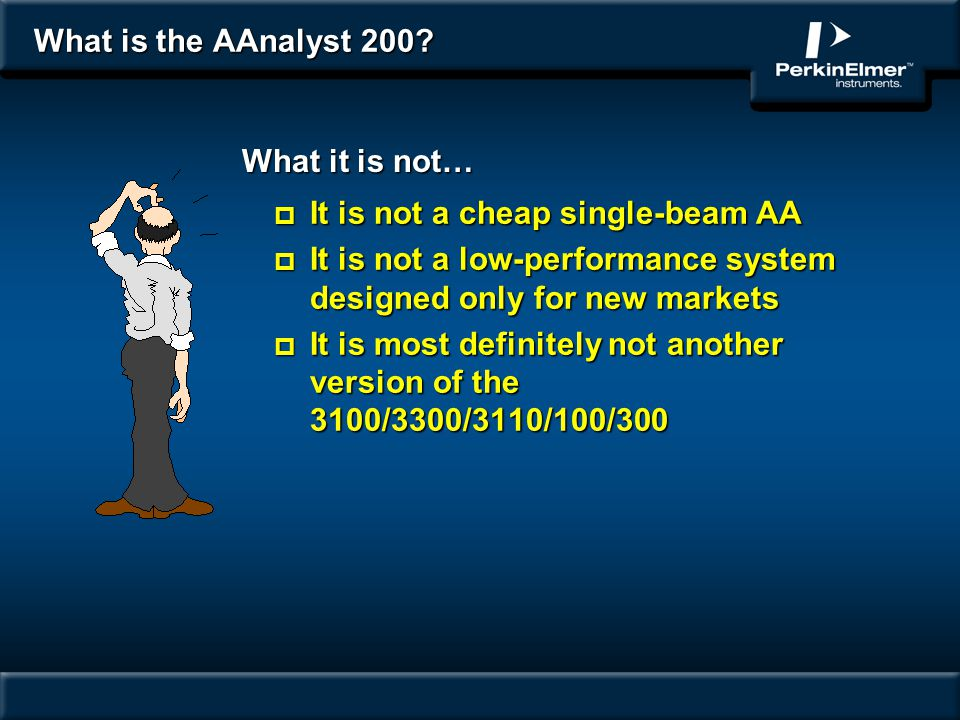 What is the AAnalyst 200 What it is not… It is not a cheap single-beam AA. It is not a low-performance system designed only for new markets.
