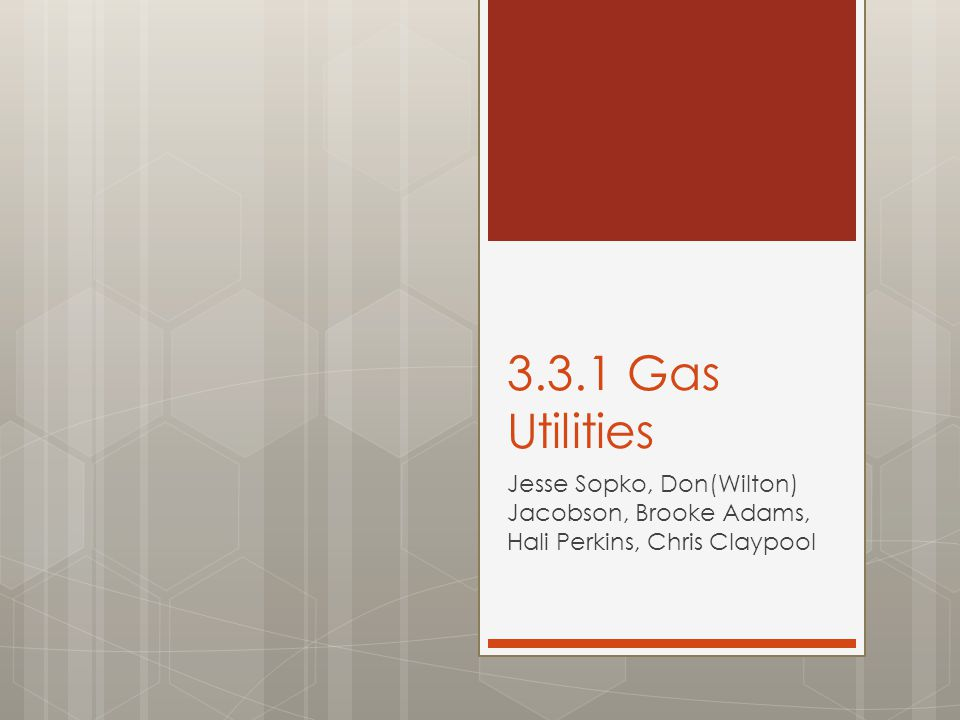 3.3.1 Gas Utilities Jesse Sopko, Don(Wilton) Jacobson, Brooke Adams, Hali Perkins, Chris Claypool