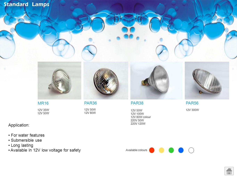 Standard Lamps MR16 PAR36 PAR38 PAR56 Application: For water features