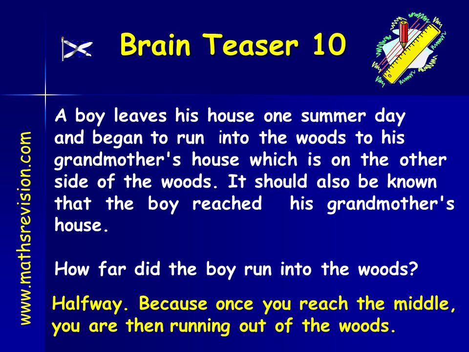 Brain Teaser 10 A boy leaves his house one summer day