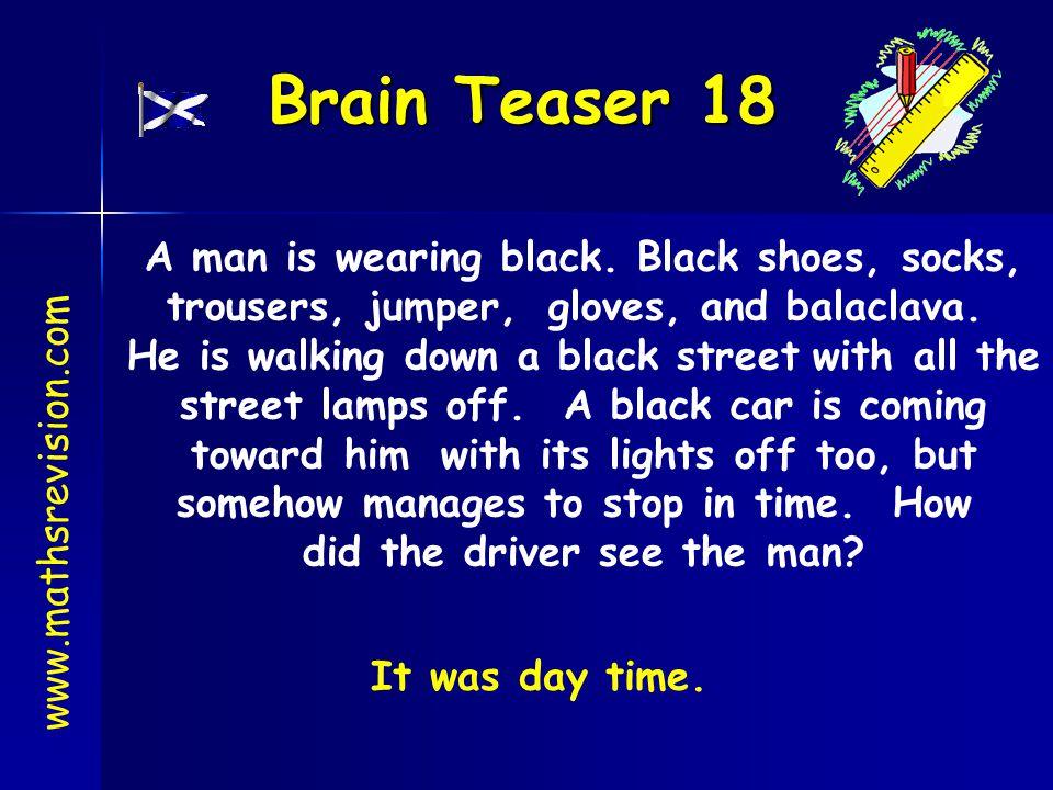 Brain Teaser 18 A man is wearing black. Black shoes, socks,