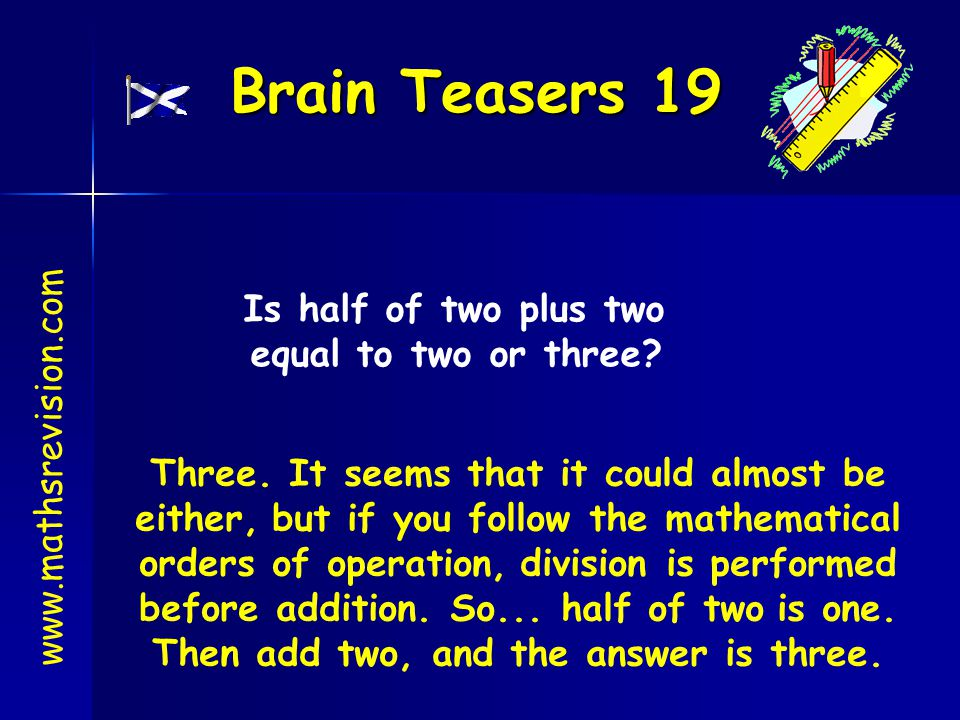 Brain Teasers 19 Is half of two plus two equal to two or three