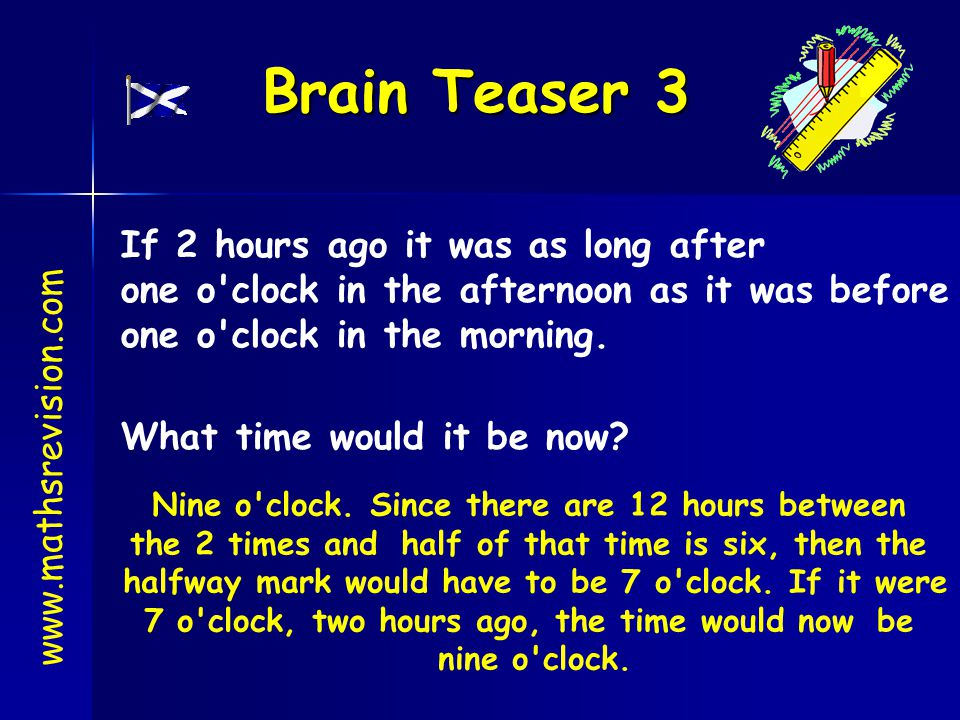 Brain Teaser 3 If 2 hours ago it was as long after