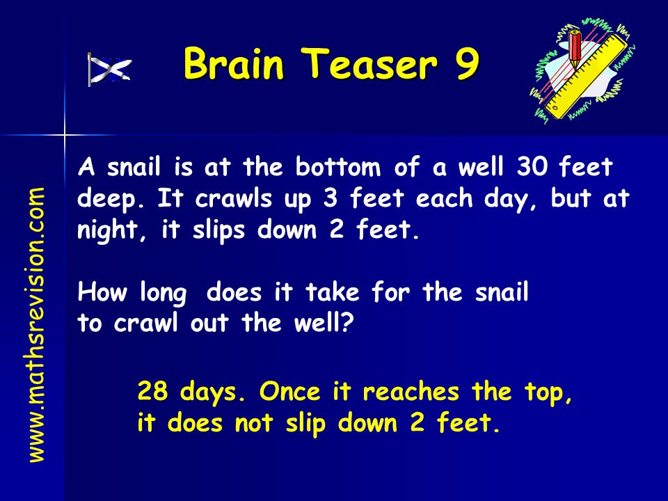 Brain Teaser 9 A snail is at the bottom of a well 30 feet