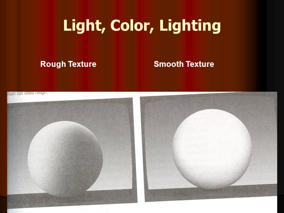 Light, Color, Lighting Rough Texture Smooth Texture