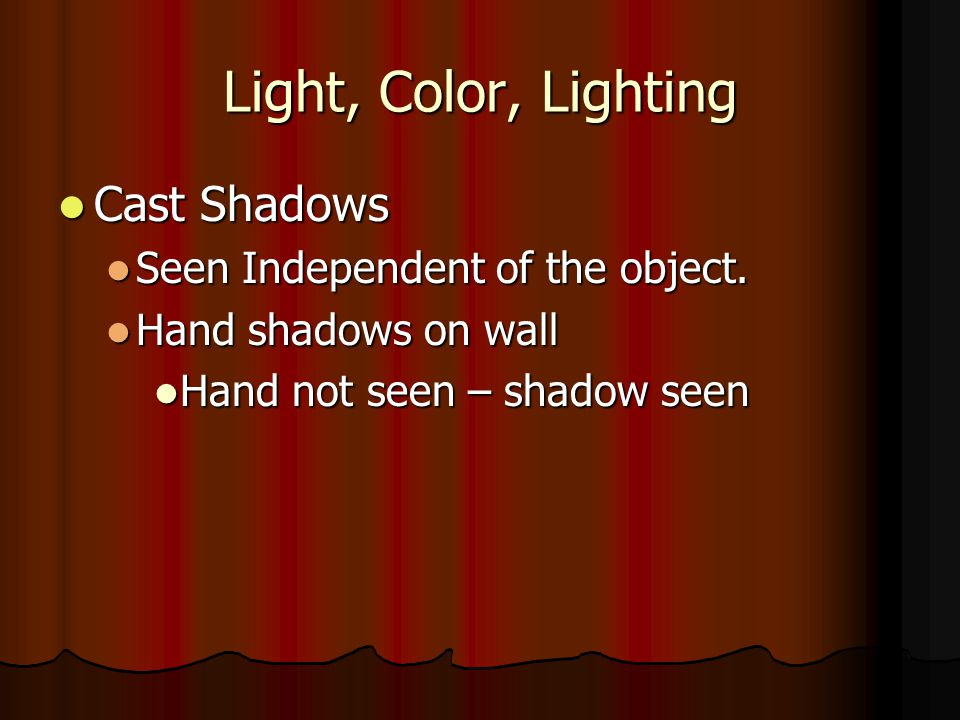 Light, Color, Lighting Cast Shadows Seen Independent of the object.