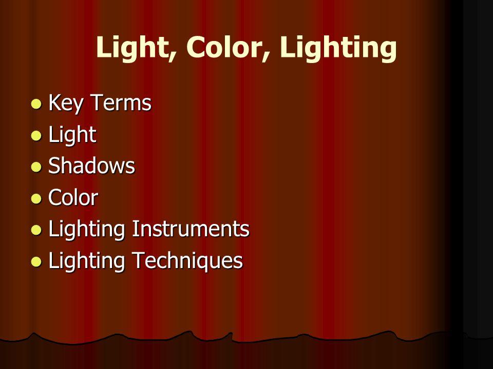 Light, Color, Lighting Key Terms Light Shadows Color