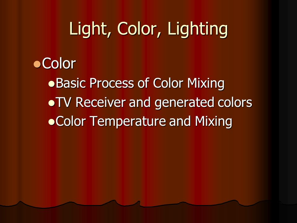 Light, Color, Lighting Color Basic Process of Color Mixing