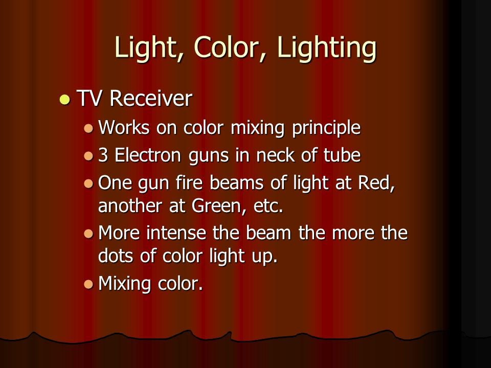 Light, Color, Lighting TV Receiver Works on color mixing principle