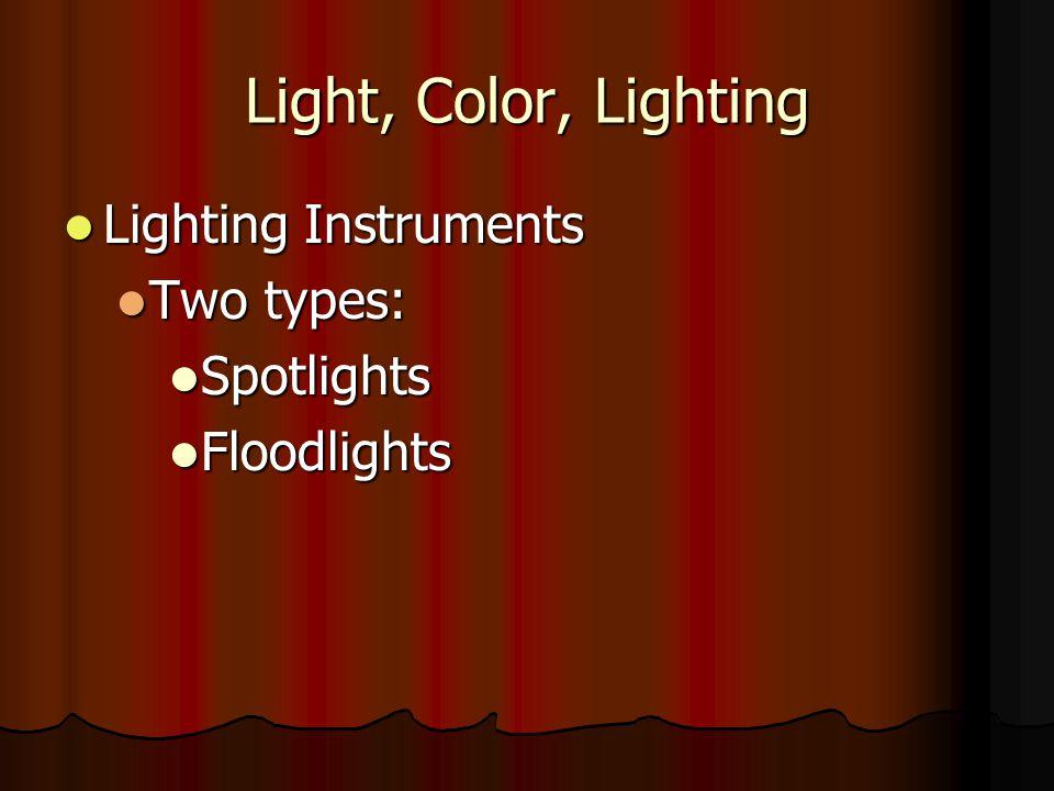 Light, Color, Lighting Lighting Instruments Two types: Spotlights