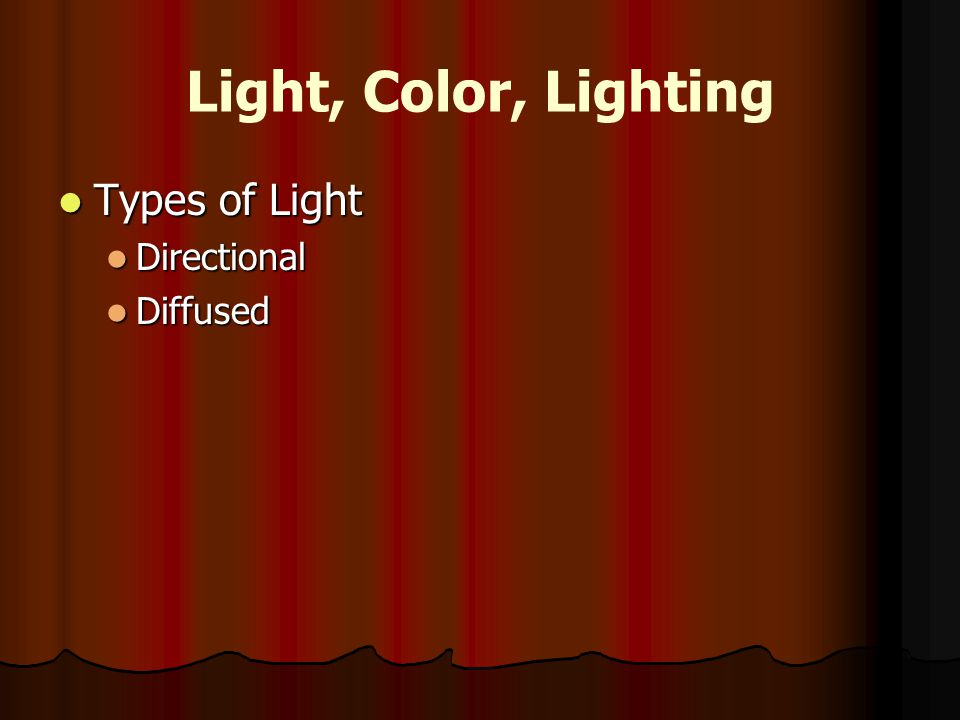 Light, Color, Lighting Types of Light Directional Diffused