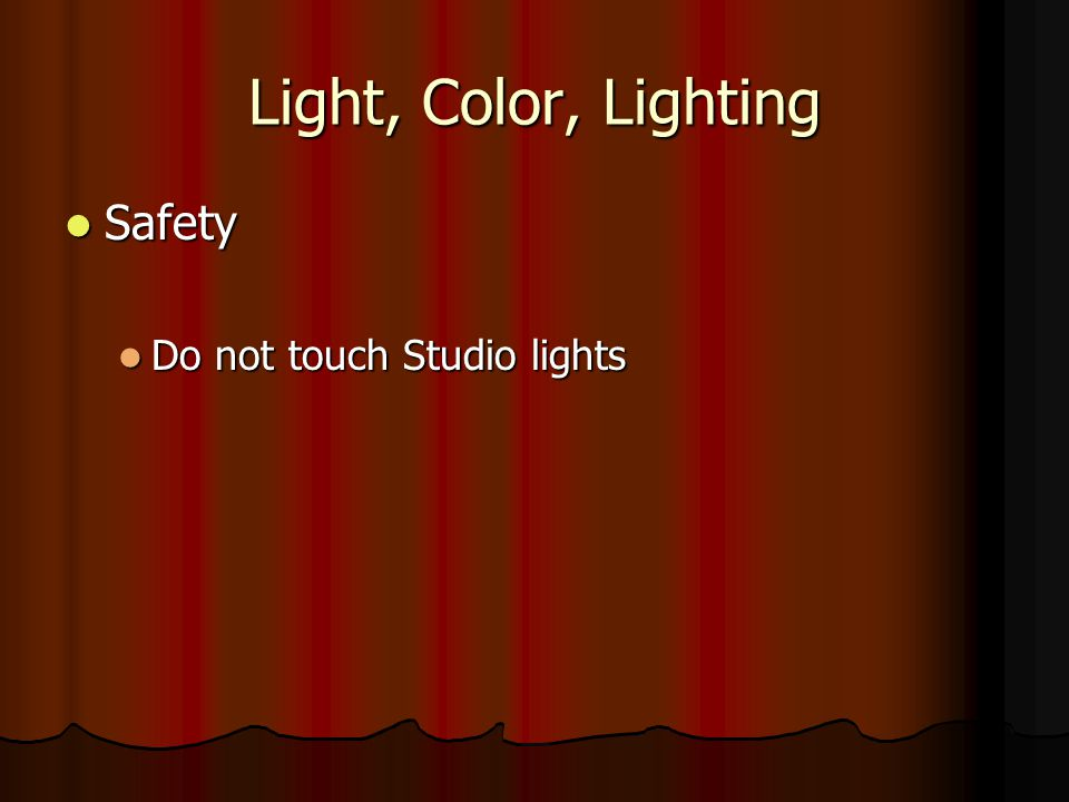 Light, Color, Lighting Safety Do not touch Studio lights