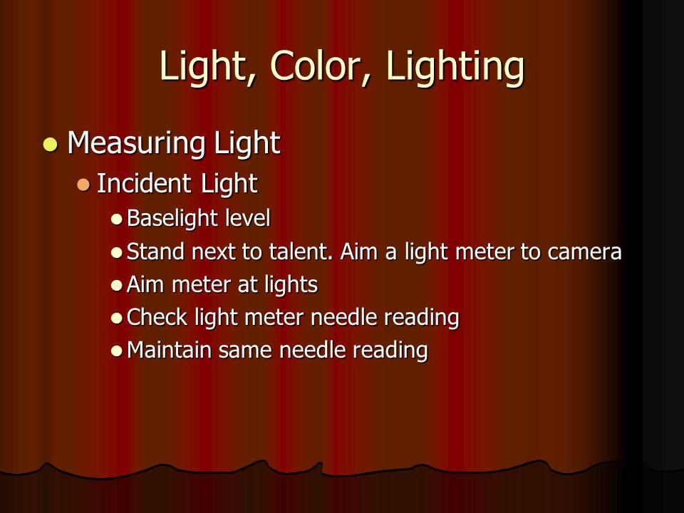 Light, Color, Lighting Measuring Light Incident Light Baselight level