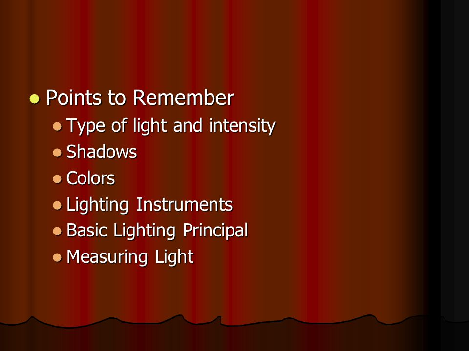 Points to Remember Type of light and intensity Shadows Colors