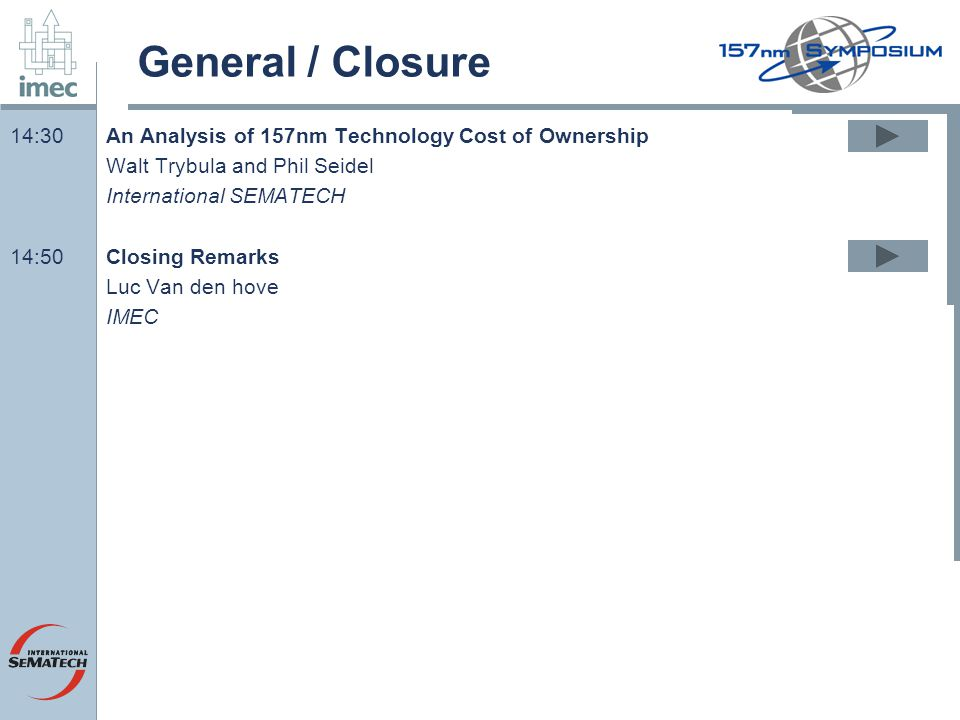 General / Closure 14:30 An Analysis of 157nm Technology Cost of Ownership. Walt Trybula and Phil Seidel.