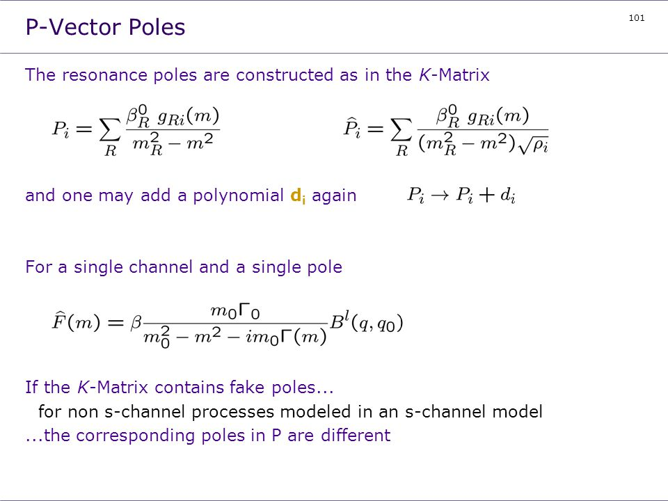 P-Vector Poles The resonance poles are constructed as in the K-Matrix