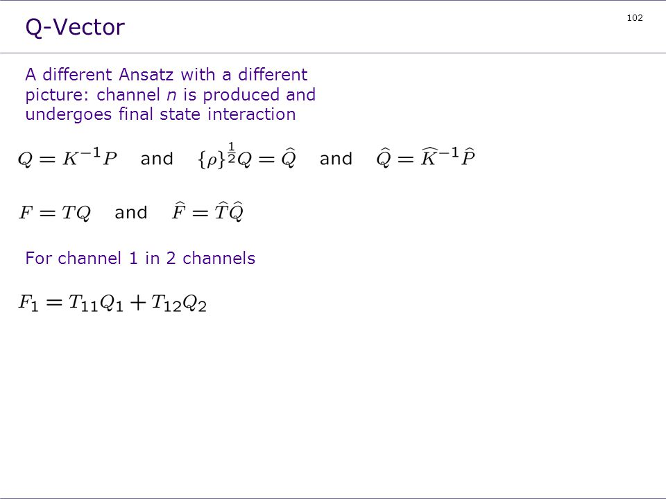 Q-Vector A different Ansatz with a different picture: channel n is produced and undergoes final state interaction.