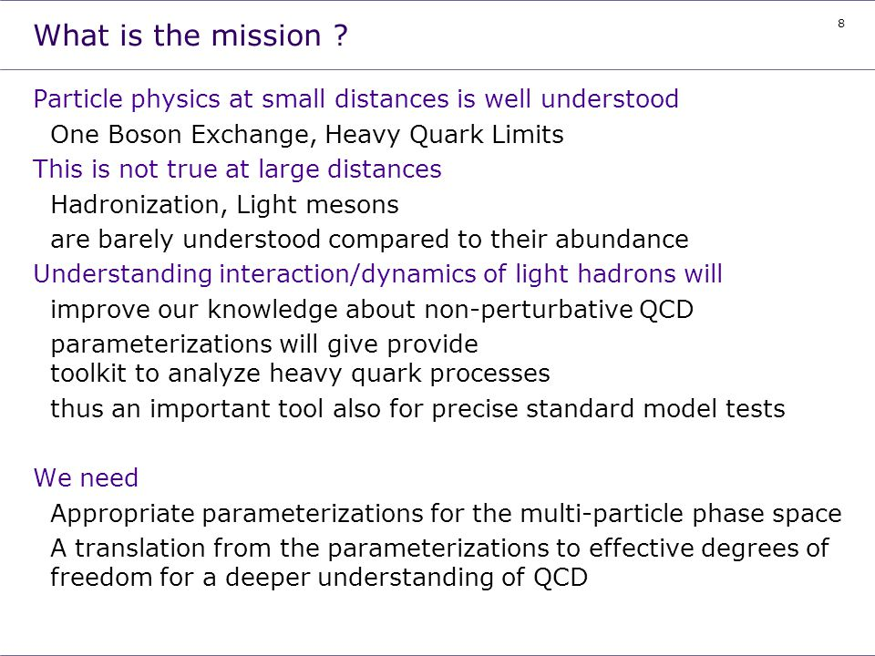 What is the mission Particle physics at small distances is well understood. One Boson Exchange, Heavy Quark Limits.