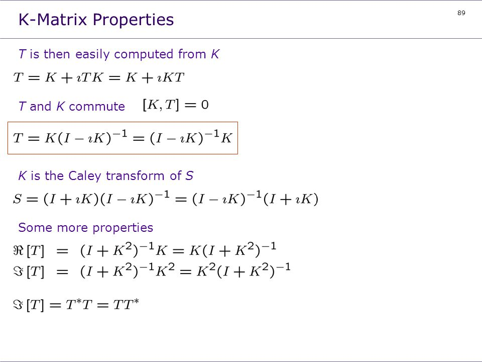 K-Matrix Properties T is then easily computed from K T and K commute