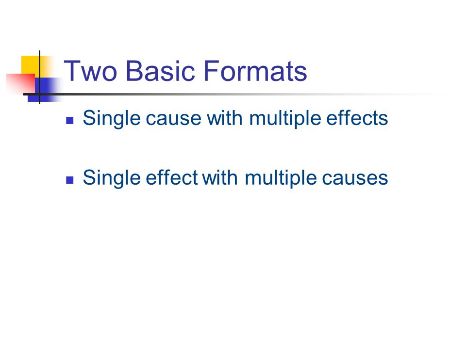Two Basic Formats Single cause with multiple effects
