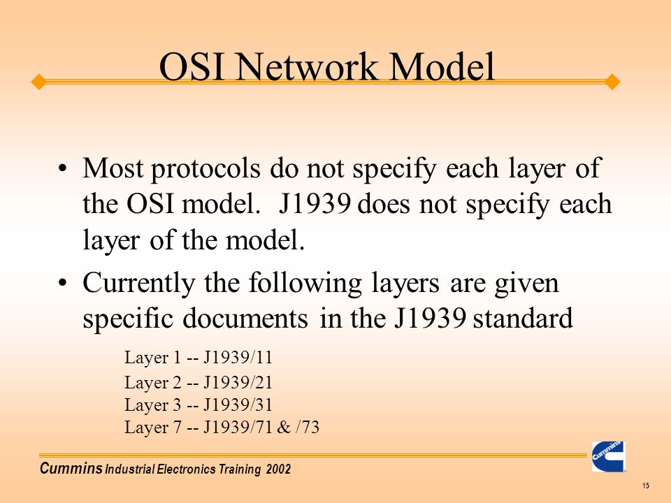 OSI Network Model Most protocols do not specify each layer of the OSI model. J1939 does not specify each layer of the model.