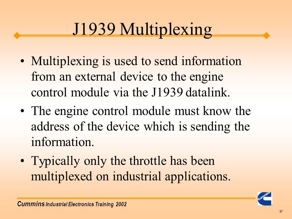 J1939 Multiplexing Multiplexing is used to send information from an external device to the engine control module via the J1939 datalink.