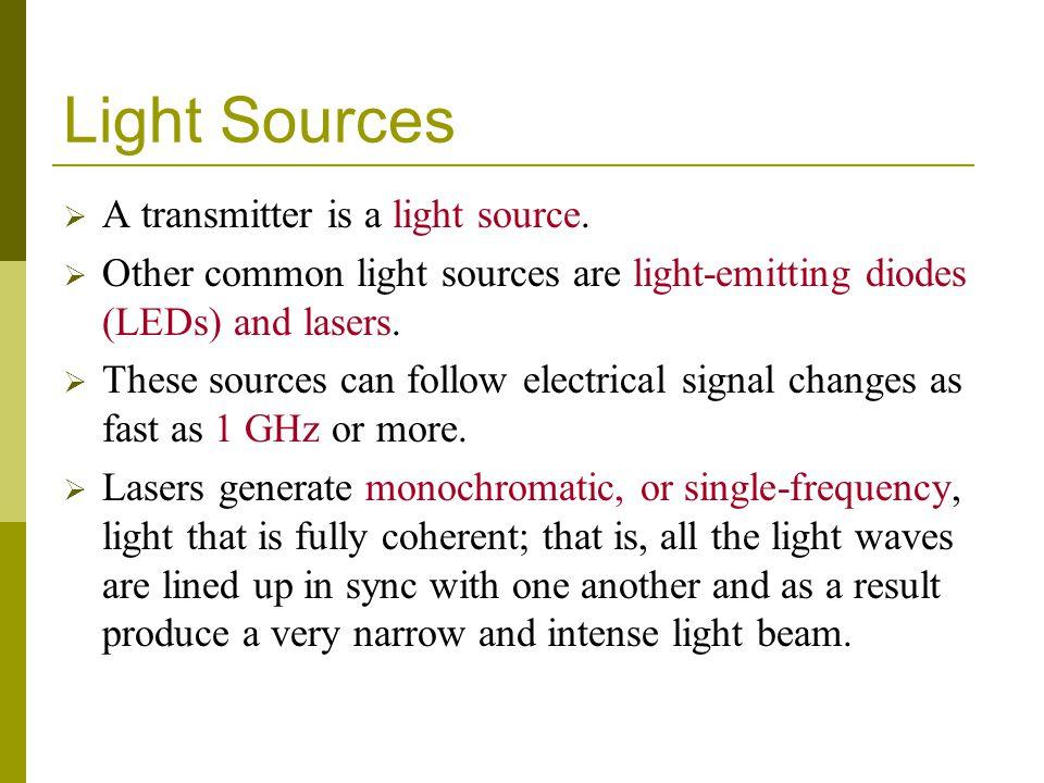 Light Sources A transmitter is a light source.