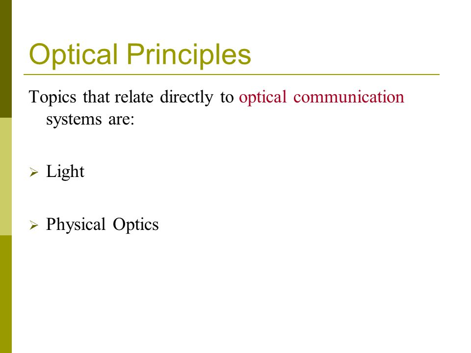 Optical Principles Topics that relate directly to optical communication systems are: Light.