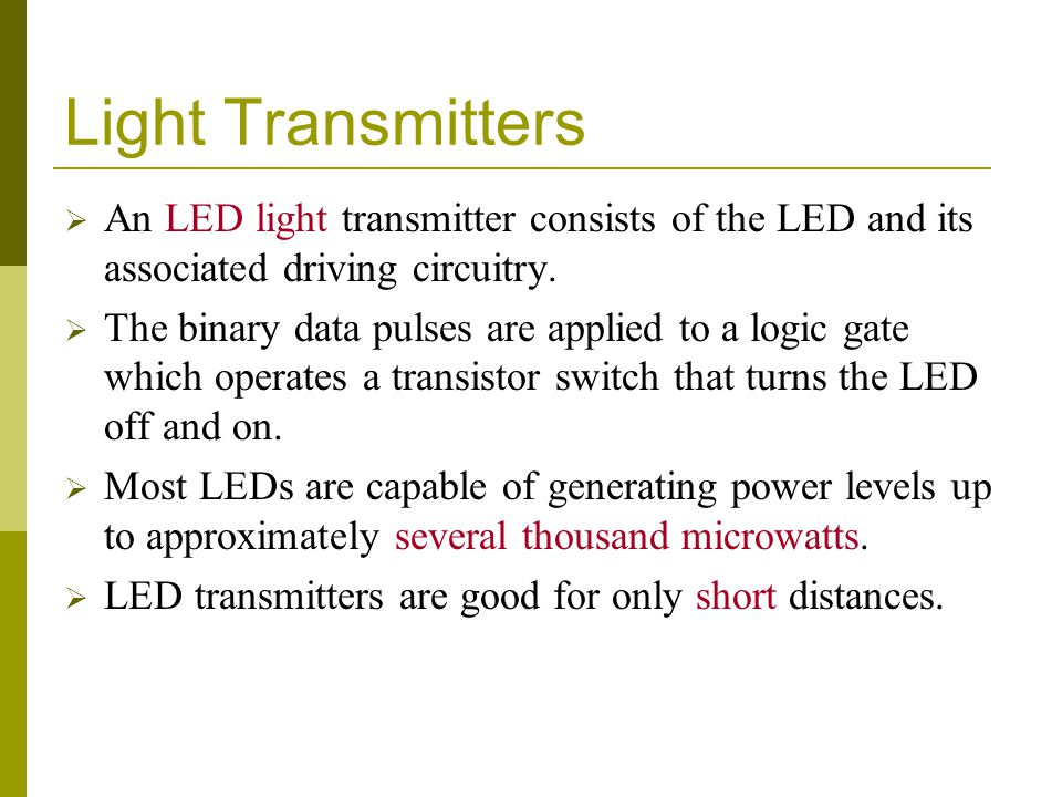 Light Transmitters An LED light transmitter consists of the LED and its associated driving circuitry.
