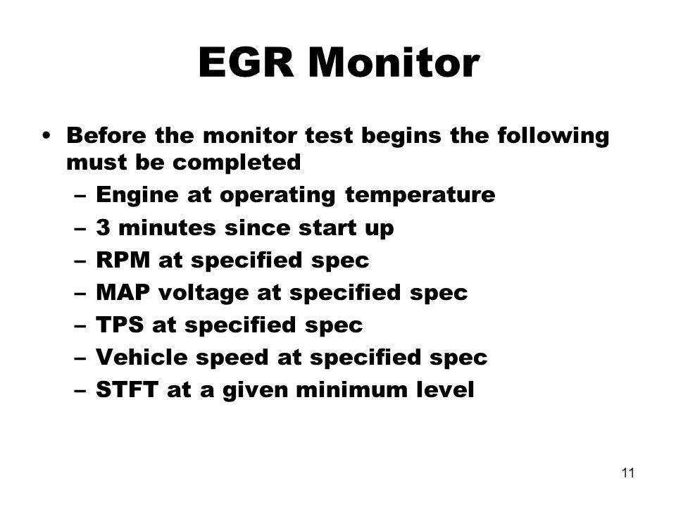 EGR Monitor Before the monitor test begins the following must be completed. Engine at operating temperature.