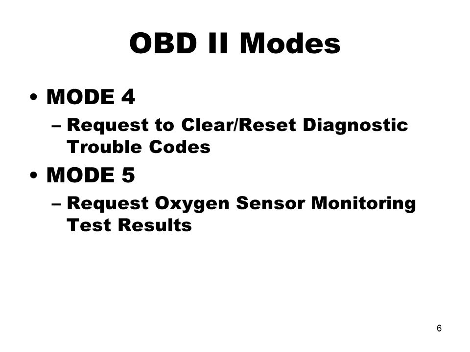 OBD II Modes MODE 4. Request to Clear/Reset Diagnostic Trouble Codes. MODE 5. Request Oxygen Sensor Monitoring Test Results.