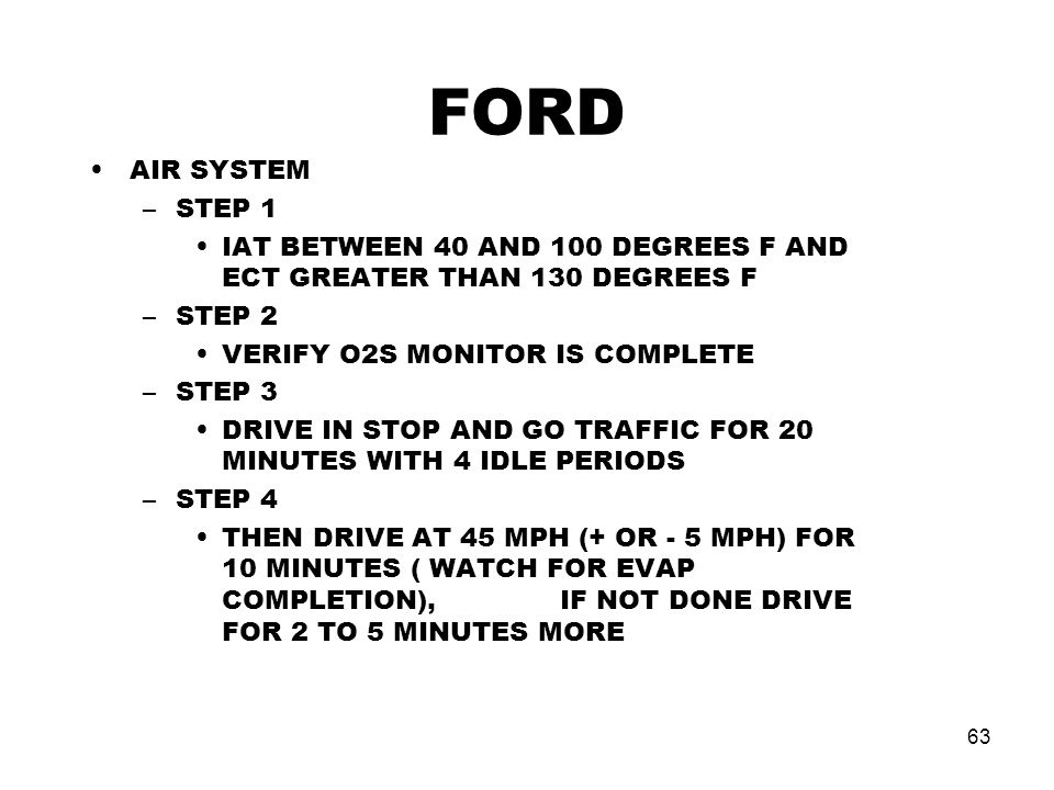 FORD AIR SYSTEM. STEP 1. IAT BETWEEN 40 AND 100 DEGREES F AND ECT GREATER THAN 130 DEGREES F. STEP 2.