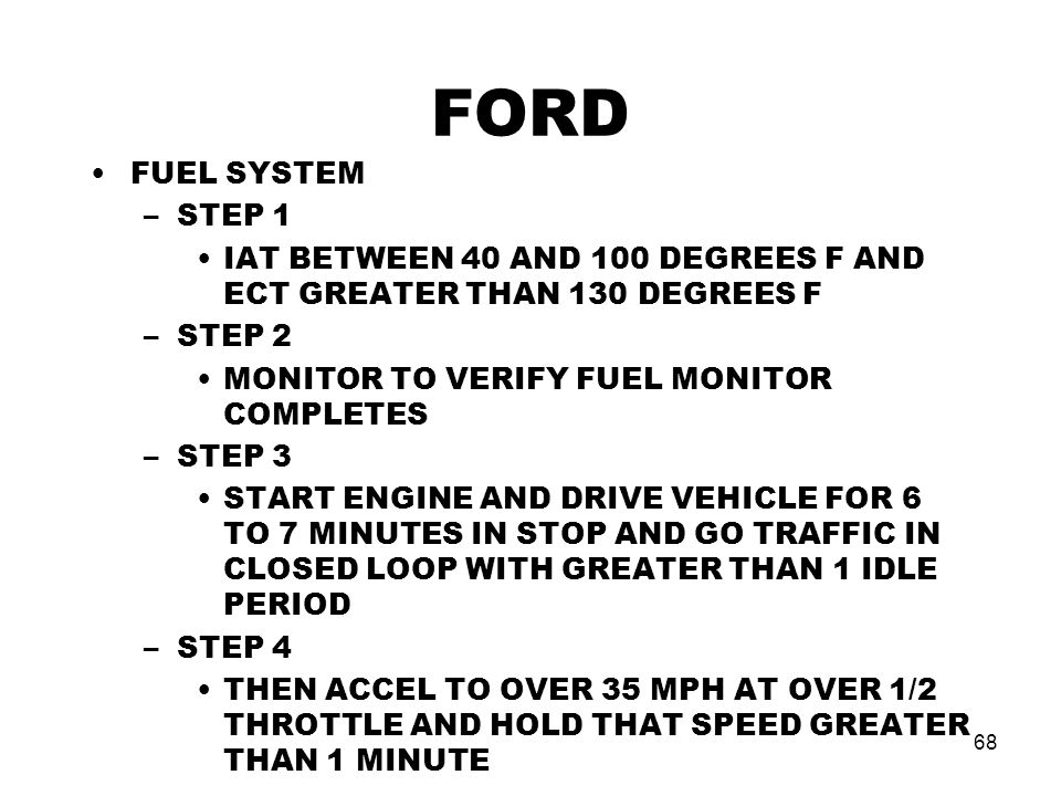 FORD FUEL SYSTEM. STEP 1. IAT BETWEEN 40 AND 100 DEGREES F AND ECT GREATER THAN 130 DEGREES F. STEP 2.