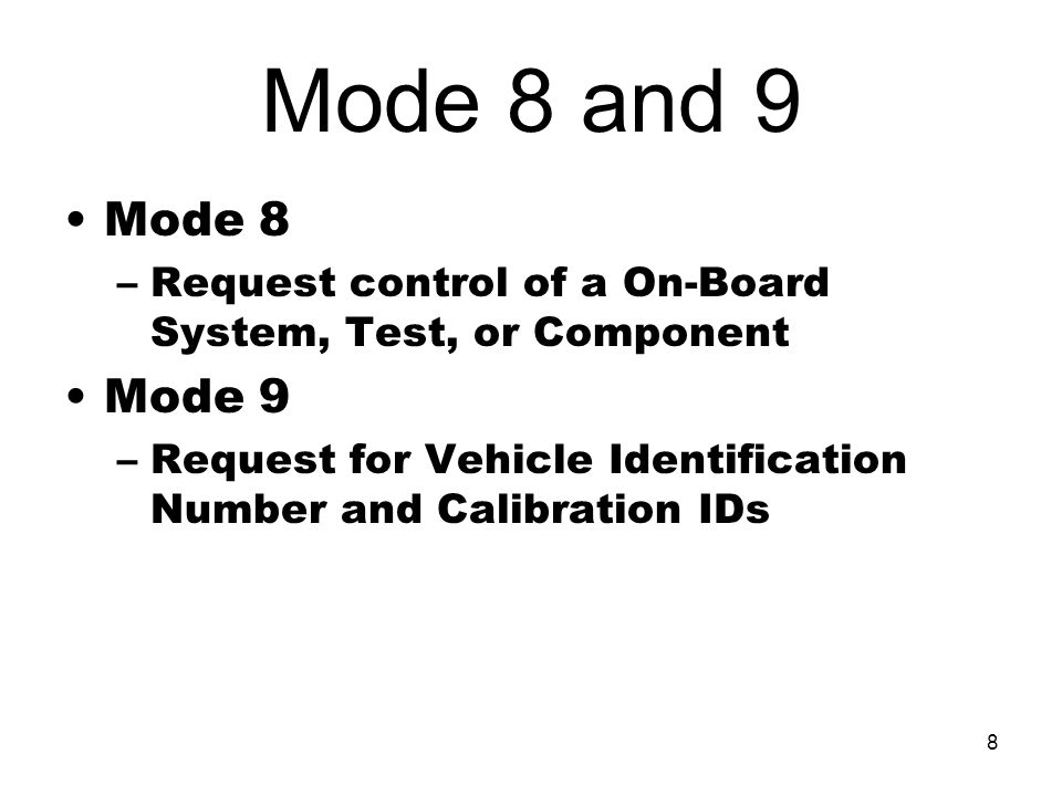 Mode 8 and 9 Mode 8. Request control of a On-Board System, Test, or Component. Mode 9.