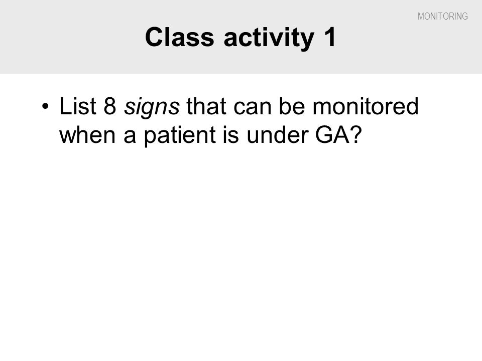 Class activity 1 List 8 signs that can be monitored when a patient is under GA