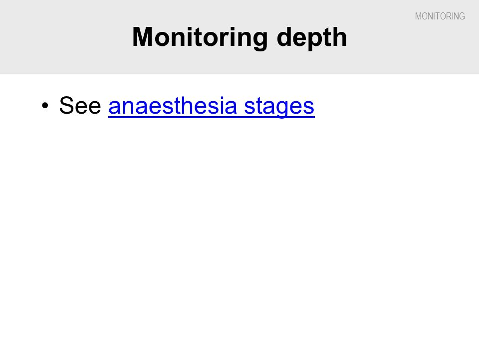 Monitoring depth See anaesthesia stages