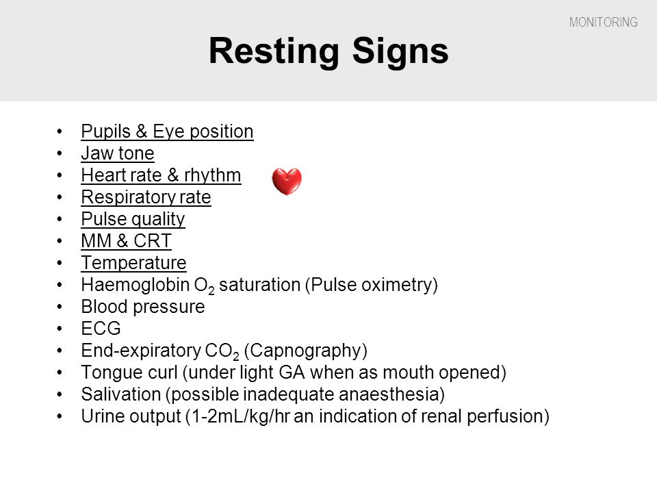 Resting Signs Pupils & Eye position Jaw tone Heart rate & rhythm