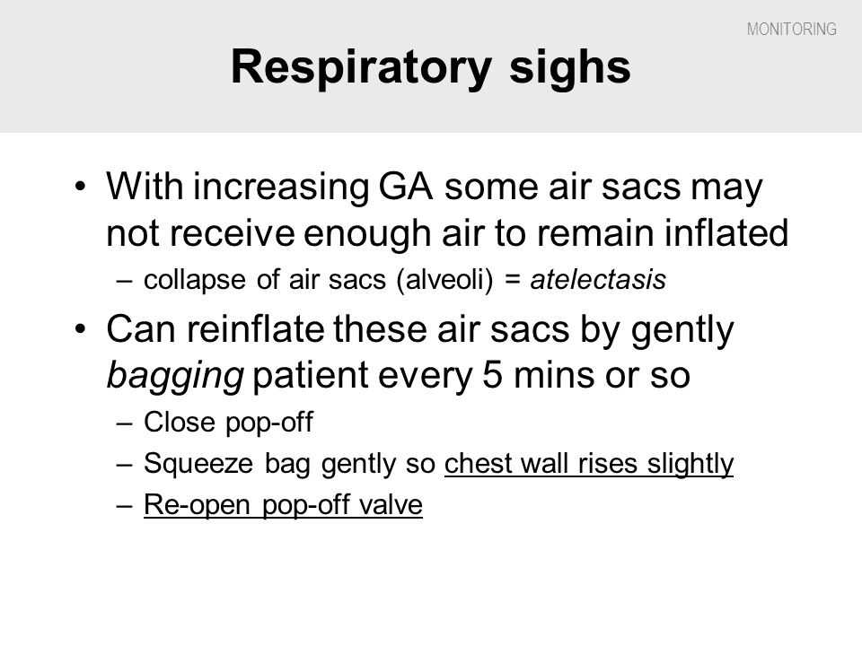 Respiratory sighs With increasing GA some air sacs may not receive enough air to remain inflated. collapse of air sacs (alveoli) = atelectasis.