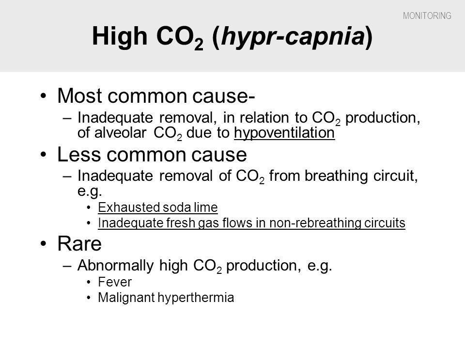 High CO2 (hypr-capnia) Most common cause- Less common cause Rare